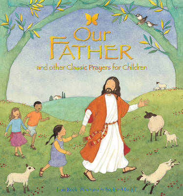 Our Father And Other Classic Prayers for Children by Lois Rock