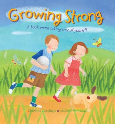 Growing Strong A Book About Taking Care of Yourself by Christina Goodings