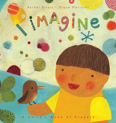I Imagine... A Child's Book of Prayers by Rachel Rivett
