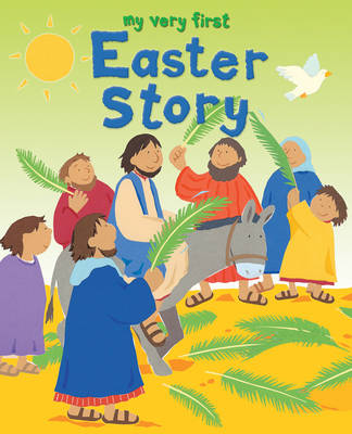 My Very First Easter Story by Lois Rock