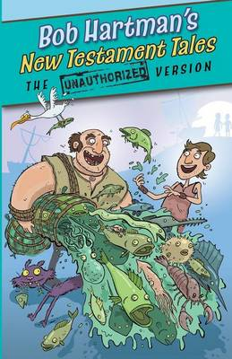 New Testament Tales: The Unauthorized Versions by Bob Hartman