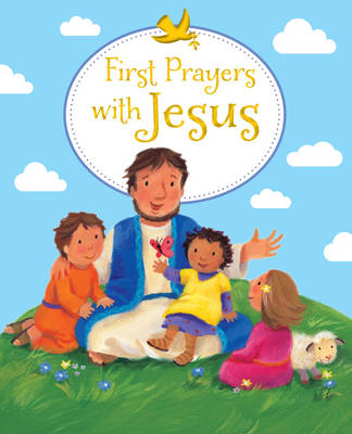 First Prayers with Jesus by Sophie Piper