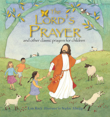 The Lord's Prayer And Other Classic Prayers for Children by Lois Rock