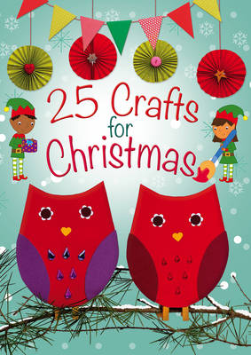 25 Crafts for Christmas A Keep-Busy Book for Advent by Christina Goodings