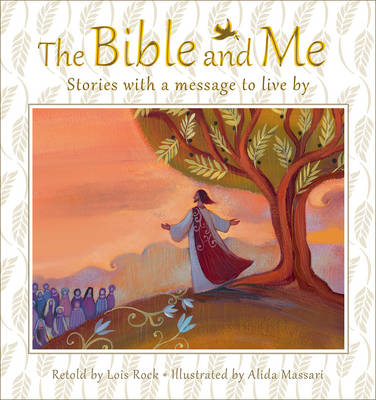 The Bible and Me Stories with a Message to Live by by Lois Rock