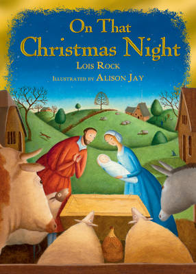 On That Christmas Night by Lois Rock