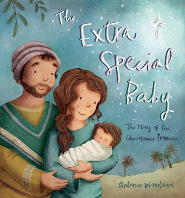 The Extra Special Baby The Story of the Christmas Promise by Antonia Woodward