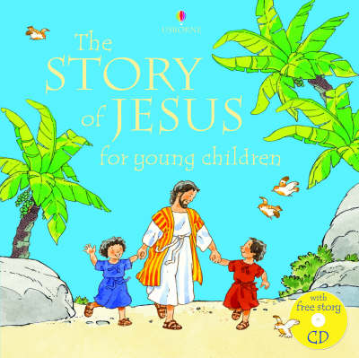 The Story of Jesus for Young Children by Heather Amery, N. Young