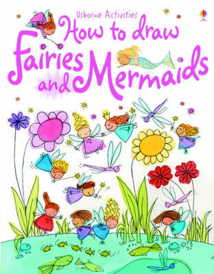 How to Draw Fairies and Mermaids by Fiona Watt