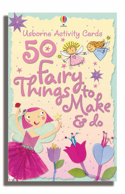 50 Fairy Things to Make and Do by