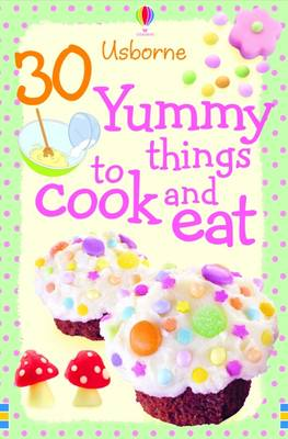 30 Yummy Things to Make and Cook by Rebecca Gilpin