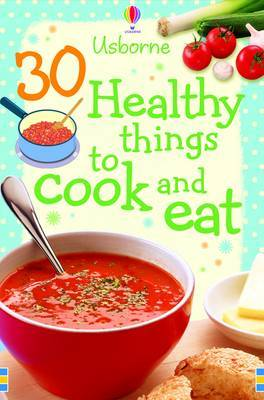 30 Healthy Things to Make and Cook by Rebecca Gilpin