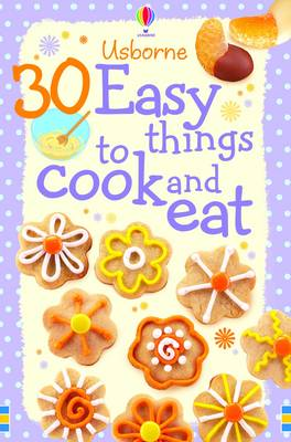 30 Easy Things to Make and Cook by Rebecca Gilpin