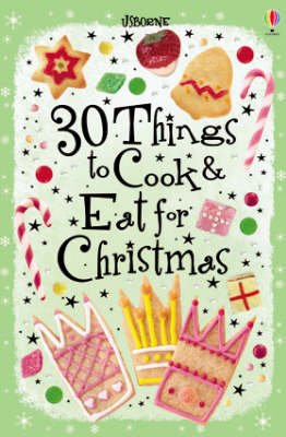 30 Christmas Things to Cook and Eat by Rebecca Gilpin