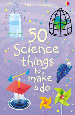 50 Science Things to Make and Do by Kate Knighton, Georgina Andrews