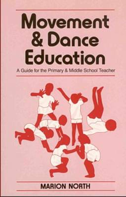 Movement and Dance Education by Marion North