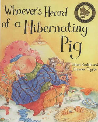 Whoever's Heard of a Hibernating Pig? by Eleanor Taylor, Shen Roddie