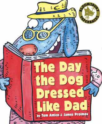 The Day the Dog Dressed Like Dad by James Proimos, Tom Amico