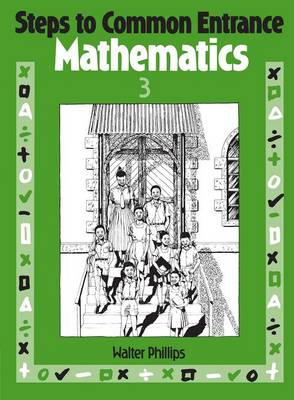 Steps to Common Entrance Mathematics 3 by Walter Phillips