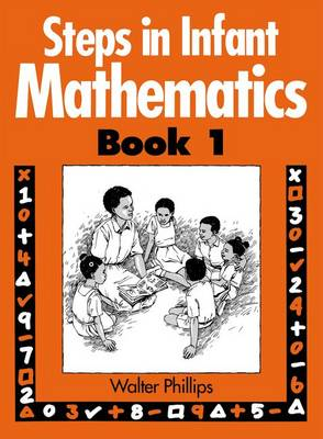 Steps in Infant Mathematics Book 1 by Walter Phillips