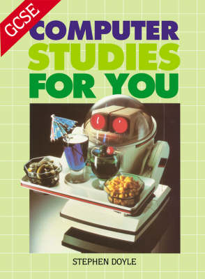 GCSE Computer Studies for You by Stephen Doyle