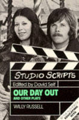 Studio Scripts - Our Day out and Other Plays by Willy Russell
