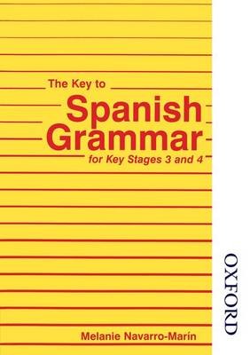 The Key to Spanish Grammar For Key Stages 3 and 4 by Melanie Navarro-Marin, Jorge Navarro Marin