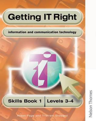 Getting IT Right - ICT Skills Students' Book 1 (levels 3-4) by Alison Page, Tristram Shepard, Alison Pace