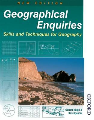Geographical Enquiries - Skills and Techniques for Geography by Garrett Nagle, Kris Spencer