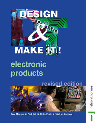 Design and Make It! Electronic Products by Dave Mawson, Paul Bell, Philip Poole, Shepard Tristram