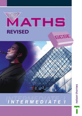 Key Maths GCSE Intermediate 1 by Jim Griffith, David Baker, Barbara Job, Chris Humble