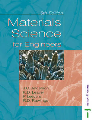 Materials Science for Engineers by J. C. Anderson, Keith D. Leaver, Rees D. Rawlings, Patrick S. Leevers