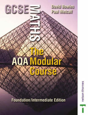 GCSE Maths Intermediate Edition The AQA Modular Course Foundation/intermediate Edition by David Bowles, Paul Metcalf