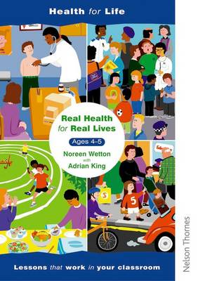 Real Health for Real Lives 4-5 Lesson Plans by Adrian King, Noreen Wetton