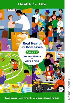Real Health for Real Lives 6-7 Lesson Plans by Noreen Wetton, Adrian King