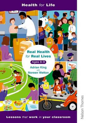 Real Health for Real Lives 8-9 Lesson Plans by Adrian King, Noreen Wetton