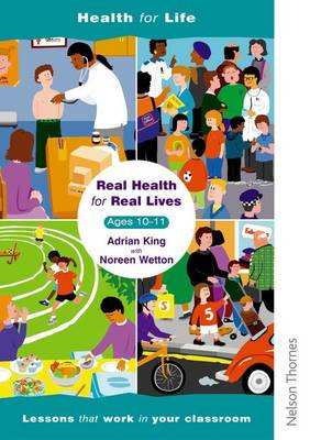 Real Health for Real Lives 10-11 Lesson Plans by Noreen Wetton, Adrian King