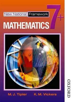 New National Framework Mathematics 7+ Pupil's Book by M. J. Tipler, K. M. Vickers