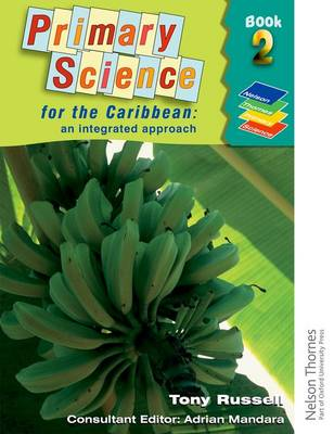 Primary Science for the Caribbean - An Integrated Approach Book 2 by Tony Russell, Adrian Mandara