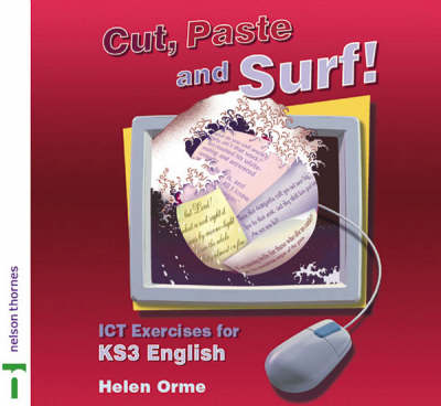 Cut, Paste and Surf! ICT Exercises for Key Stage 3 English by Helen Orme