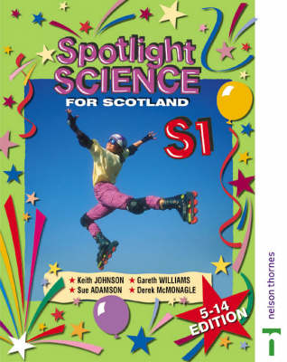 Spotlight Science for Scotland 5-14 Edition S1 Textbook by Keith Johnson, Sue Adamson, Gareth Williams, Derek McMonagle