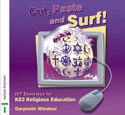 Cut, Paste and Surf! ICT Exercises for Key Stage 3 RE by Gwyneth Windsor