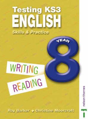 Testing KS3 English Skills and Practice Year 8 by Christine Moorcroft, Ray Barker