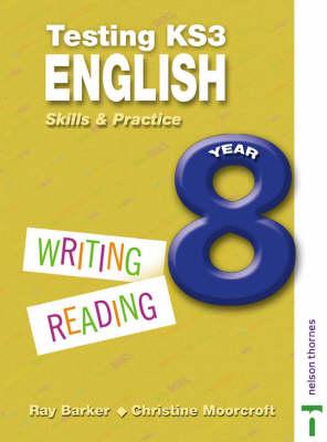 Testing KS3 English Skills and Practice Year 8 by Christine Moorcroft, Ray Barker