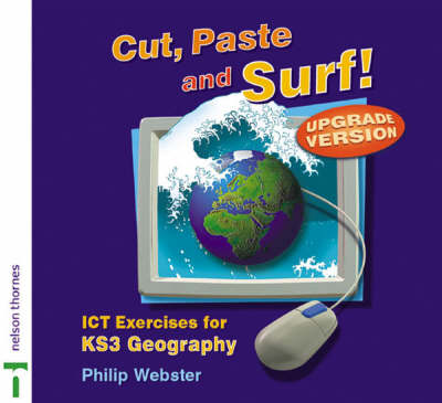 Cut, Paste and Surf! Upgrade Version ICT Exercises for KS3 Geography by Phil Webster