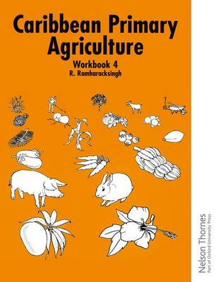 Caribbean Primary Agriculture - Workbook 4 by R. Ramharacksingh