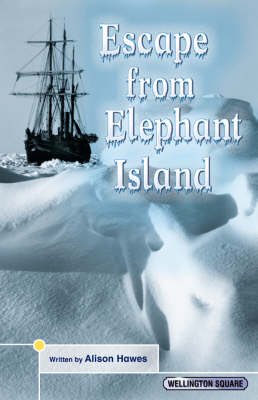 Wellington Square Think About it Escape from Elephant Island by Alison Hawes