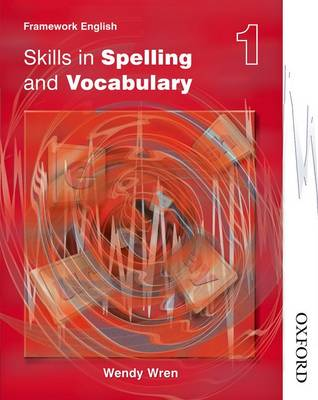 Nelson Thornes Framework English Skills in Spelling and Vocabulary 1 Skills in Spelling and Vocabulary by Wendy Wren