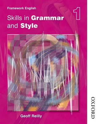 Nelson Thornes Framework English Skills in Grammar and Style - Pupil Book 1 by Geoff Reilly