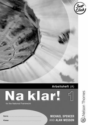 Na Klar! 1 - Lower Workbook A by Michael Spencer, Alan Wesson